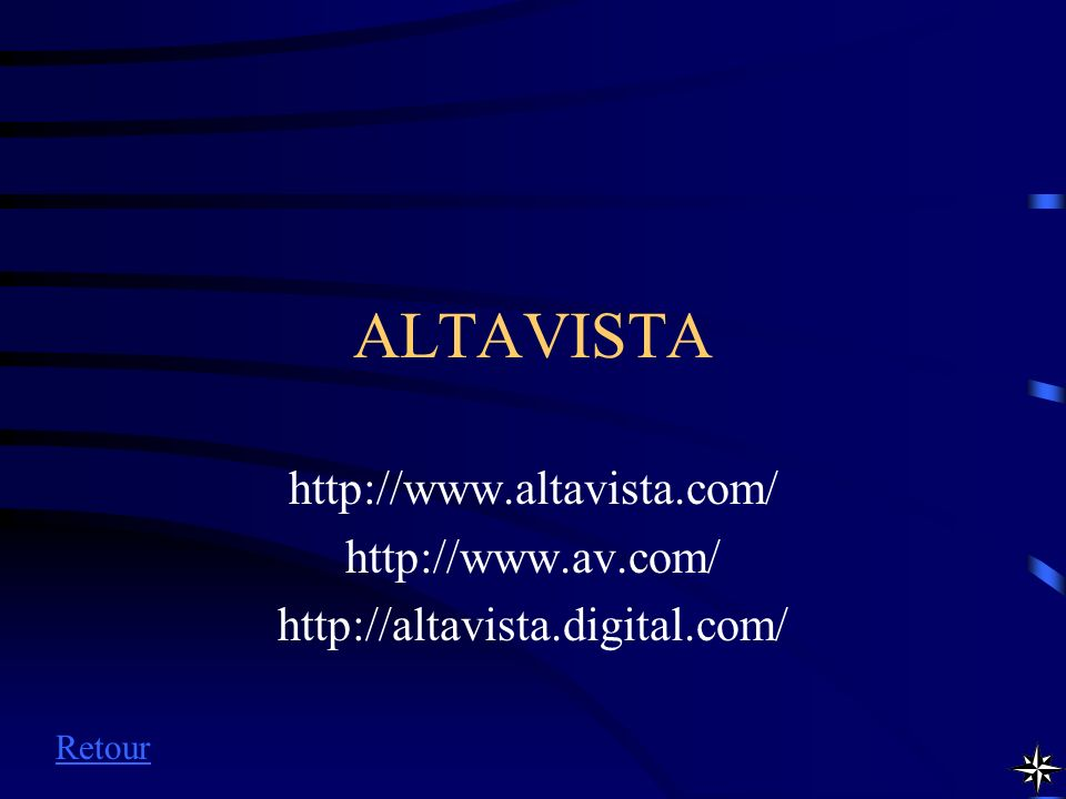 ALTAVISTA http://www.altavista.com/ http://www.av.com/