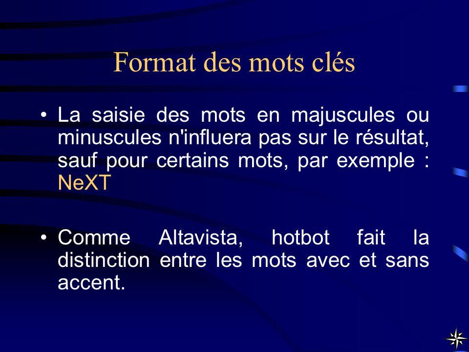 Format des mots clés La saisie des mots en majuscules ou minuscules n influera pas sur le résultat, sauf pour certains mots, par exemple : NeXT.
