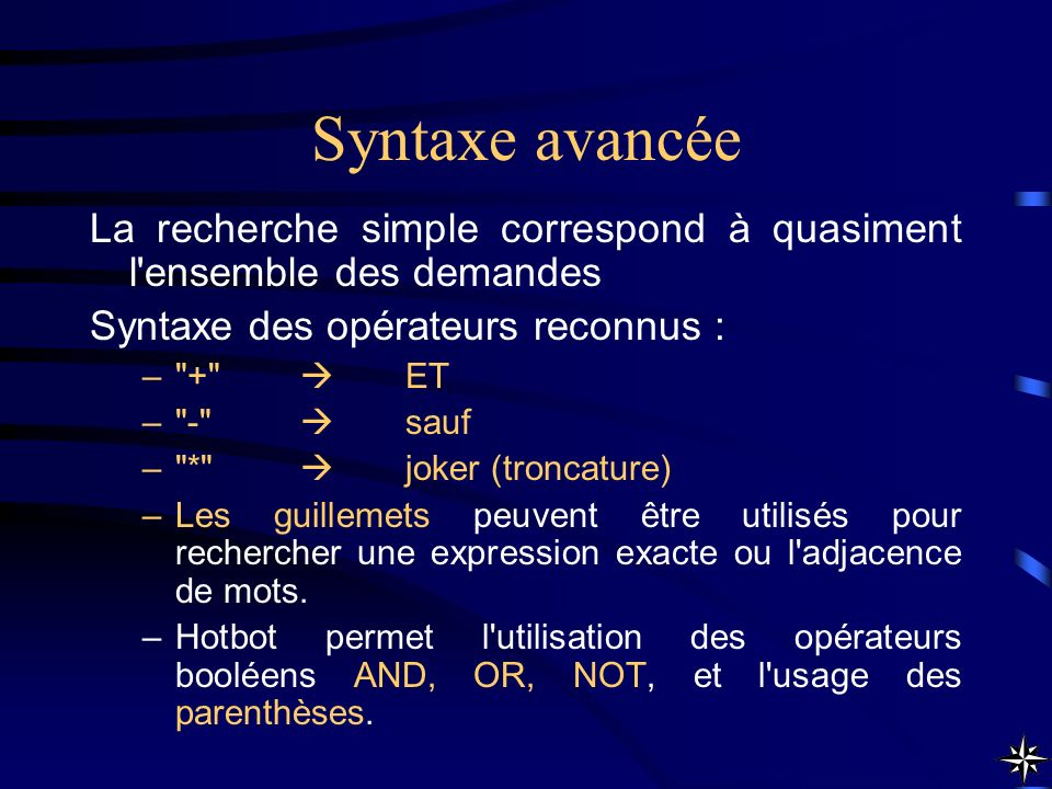 Syntaxe avancée La recherche simple correspond à quasiment l ensemble des demandes. Syntaxe des opérateurs reconnus :