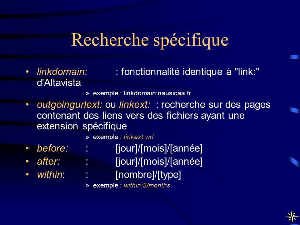 Recherche spécifique linkdomain: : fonctionnalité identique à link: d Altavista. exemple : linkdomain:nausicaa.fr.
