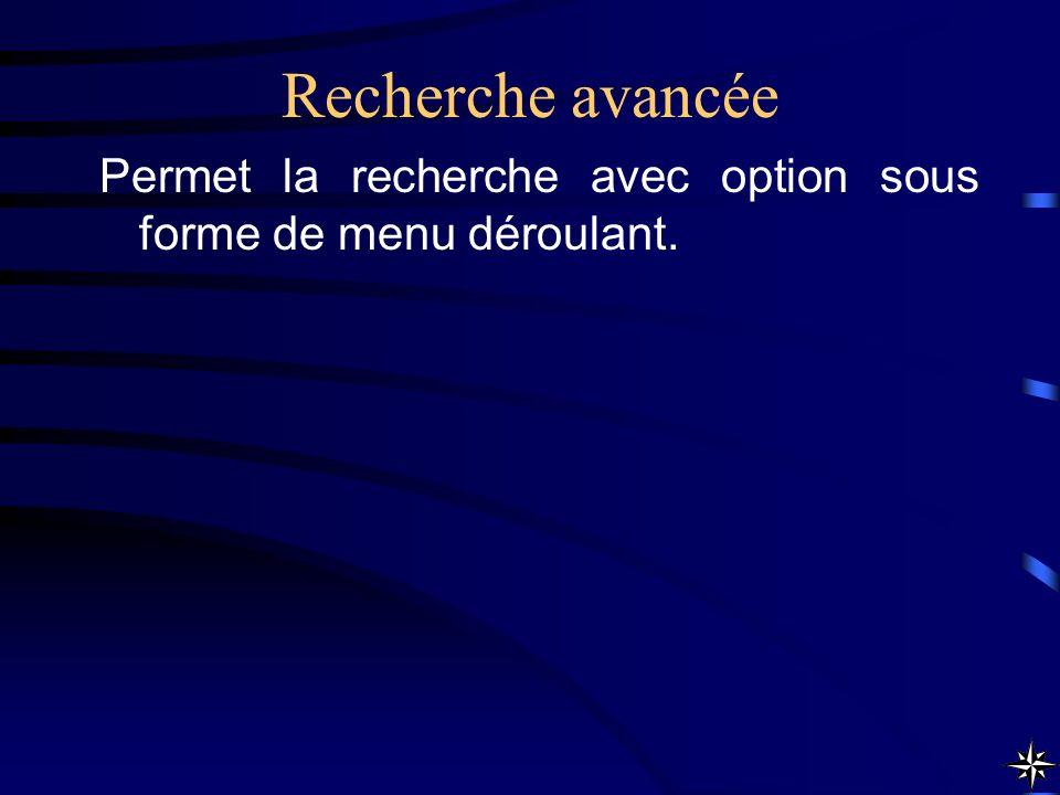 Recherche avancée Permet la recherche avec option sous forme de menu déroulant.