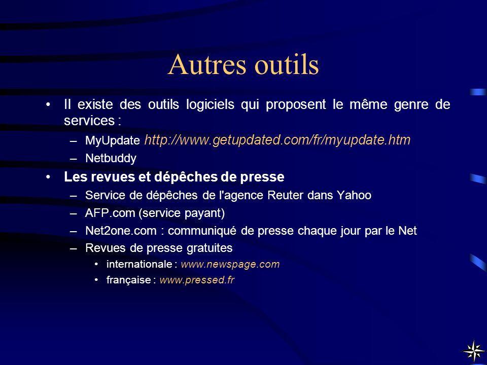 Autres outils Il existe des outils logiciels qui proposent le même genre de services : MyUpdate http://www.getupdated.com/fr/myupdate.htm.