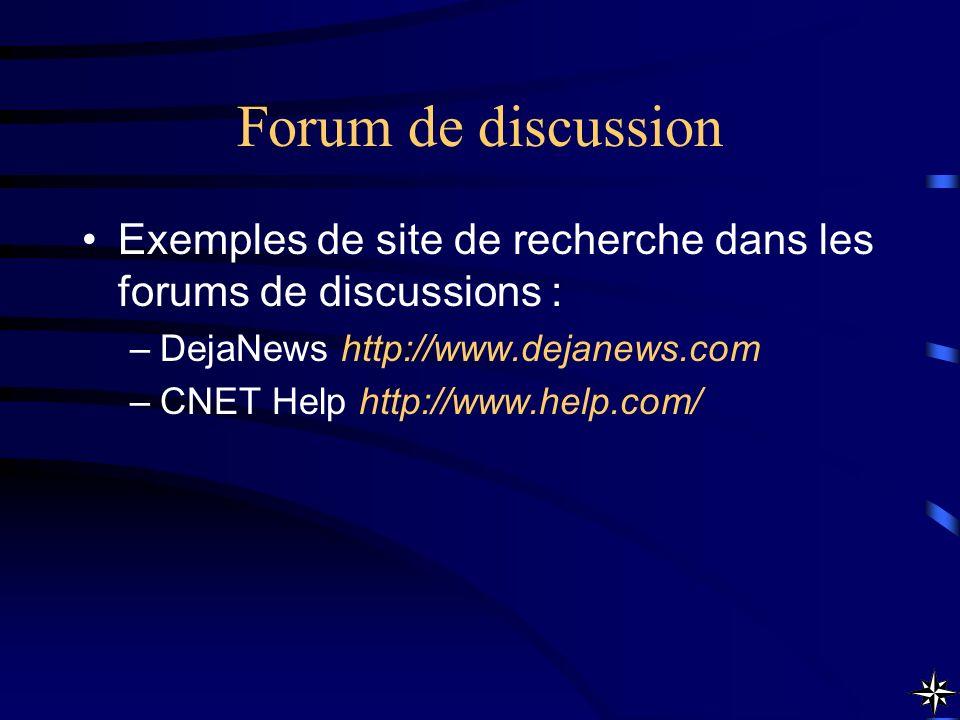 Forum de discussion Exemples de site de recherche dans les forums de discussions : DejaNews http://www.dejanews.com.