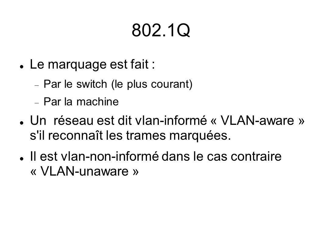 802.1Q Le marquage est fait : Par le switch (le plus courant) Par la machine.