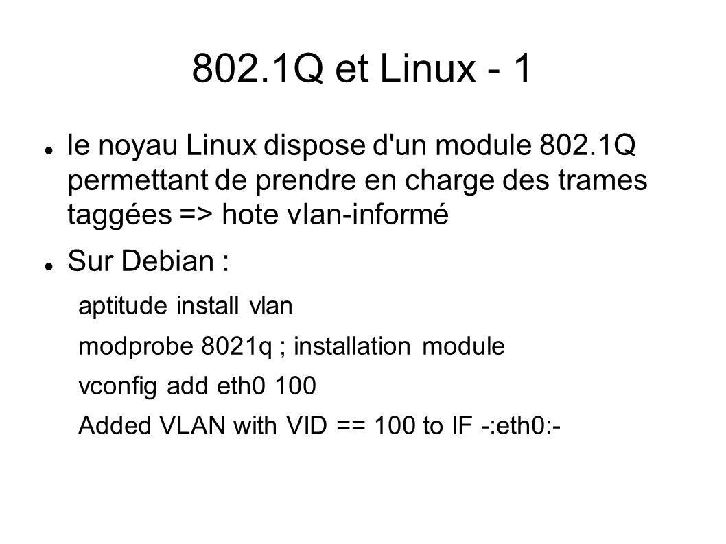 802.1Q et Linux - 1 le noyau Linux dispose d un module 802.1Q permettant de prendre en charge des trames taggées => hote vlan-informé.