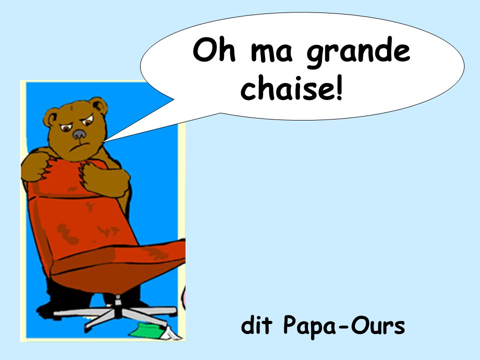 Oh ma grande chaise! dit Papa-Ours