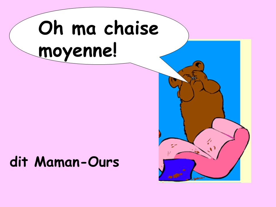 Oh ma chaise moyenne! dit Maman-Ours