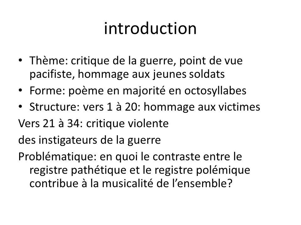 introduction Thème: critique de la guerre, point de vue pacifiste, hommage aux jeunes soldats. Forme: poème en majorité en octosyllabes.