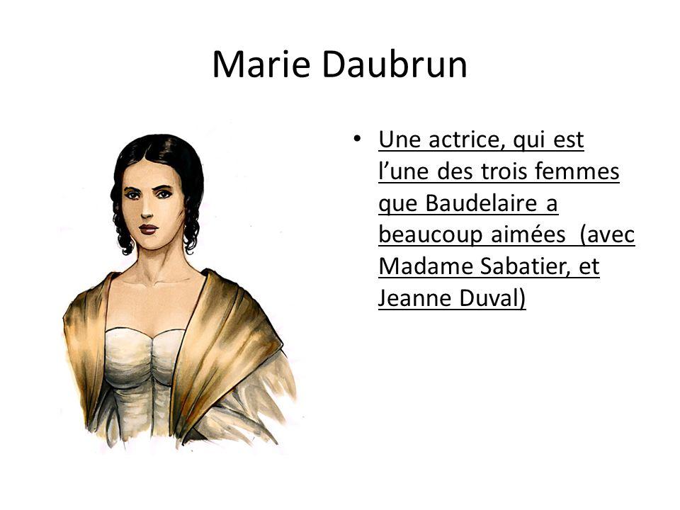 Marie Daubrun Une actrice, qui est l'une des trois femmes que Baudelaire a beaucoup aimées (avec Madame Sabatier, et Jeanne Duval)
