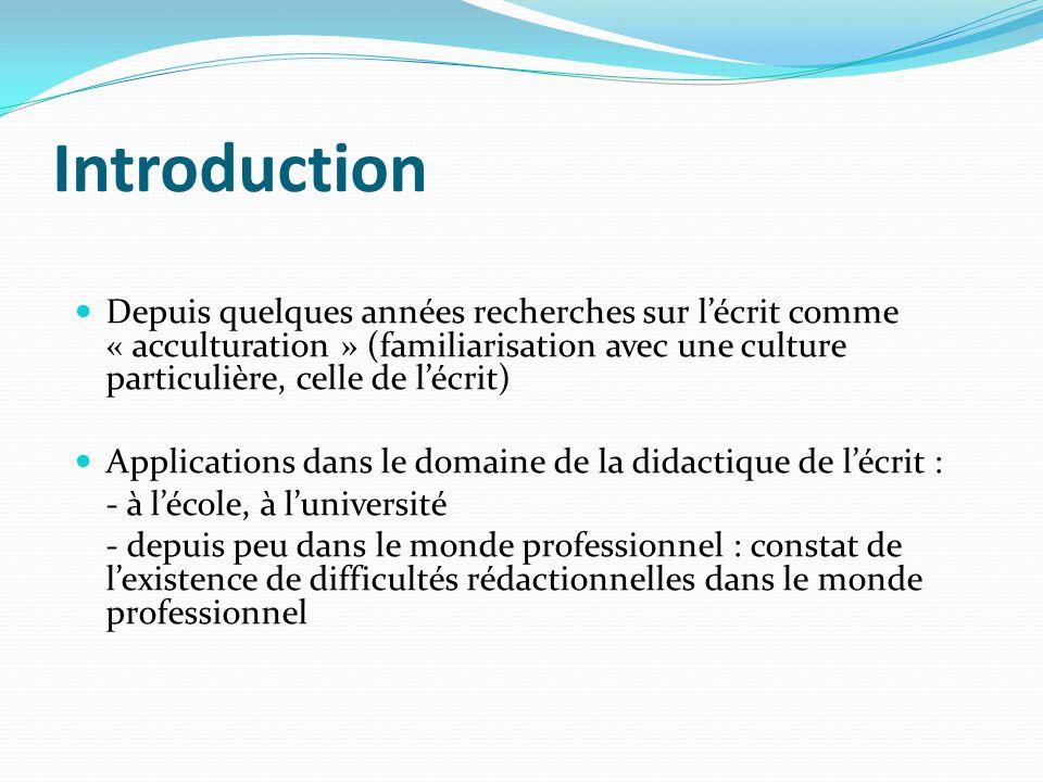 Introduction Depuis quelques années recherches sur l'écrit comme « acculturation » (familiarisation avec une culture particulière, celle de l'écrit)