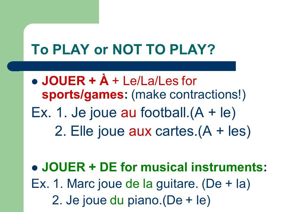 Ex. 1. Je joue au football.(A + le) 2. Elle joue aux cartes.(A + les)