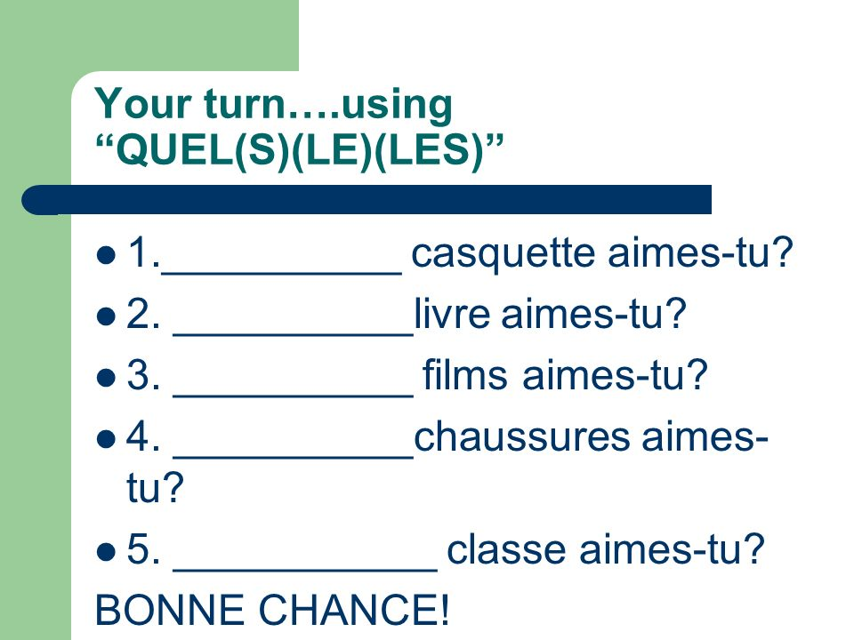 Your turn….using QUEL(S)(LE)(LES)