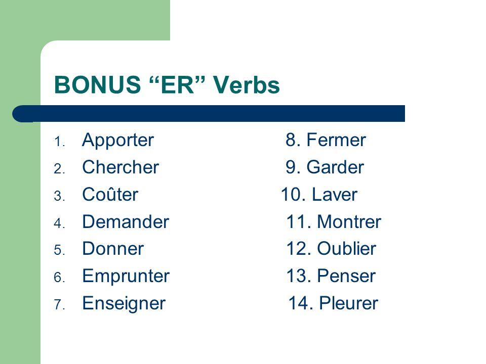 BONUS ER Verbs Apporter 8. Fermer Chercher 9. Garder