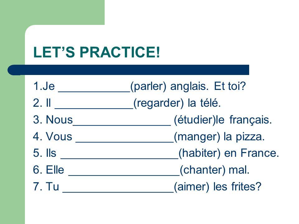 LET'S PRACTICE! 1.Je ___________(parler) anglais. Et toi