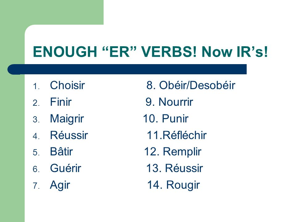 ENOUGH ER VERBS! Now IR's!