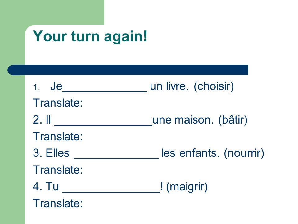 Your turn again! Je_____________ un livre. (choisir) Translate: