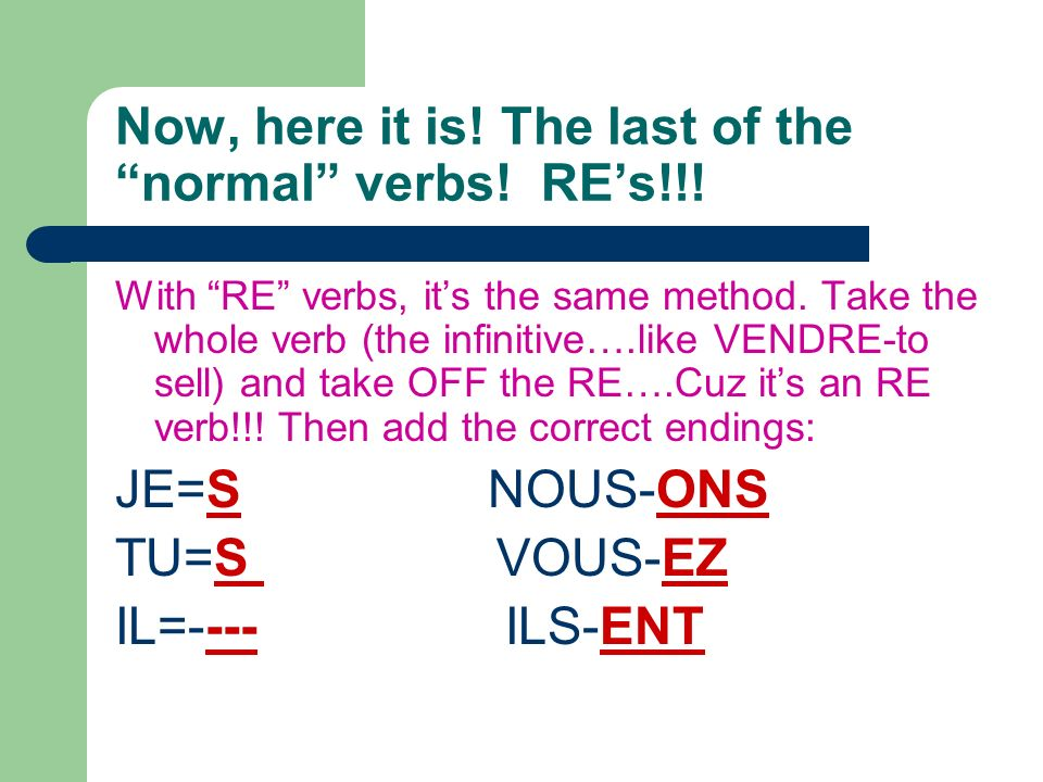 Now, here it is! The last of the normal verbs! RE's!!!