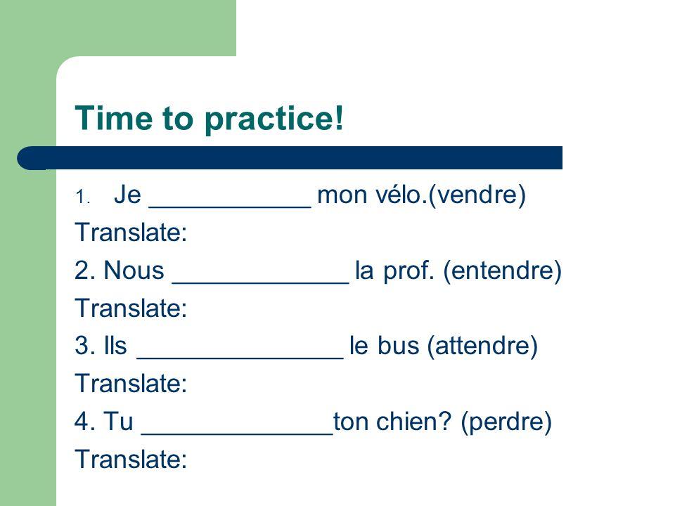 Time to practice! Je ___________ mon vélo.(vendre) Translate:
