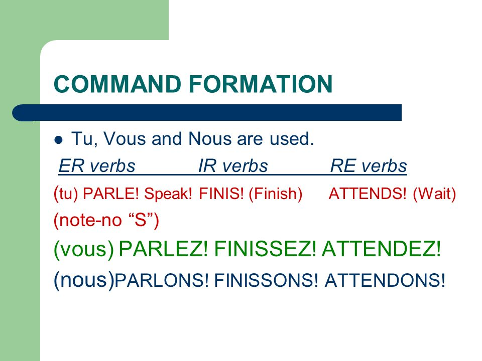 COMMAND FORMATION (vous) PARLEZ! FINISSEZ! ATTENDEZ!