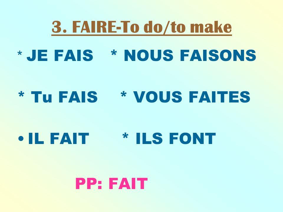 3. FAIRE-To do/to make * Tu FAIS * VOUS FAITES IL FAIT * ILS FONT