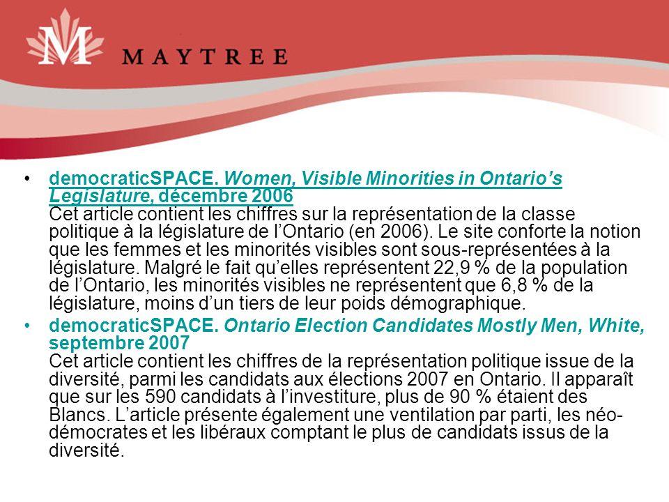 democraticSPACE. Women, Visible Minorities in Ontario's Legislature, décembre 2006 Cet article contient les chiffres sur la représentation de la classe politique à la législature de l'Ontario (en 2006). Le site conforte la notion que les femmes et les minorités visibles sont sous-représentées à la législature. Malgré le fait qu'elles représentent 22,9 % de la population de l'Ontario, les minorités visibles ne représentent que 6,8 % de la législature, moins d'un tiers de leur poids démographique.