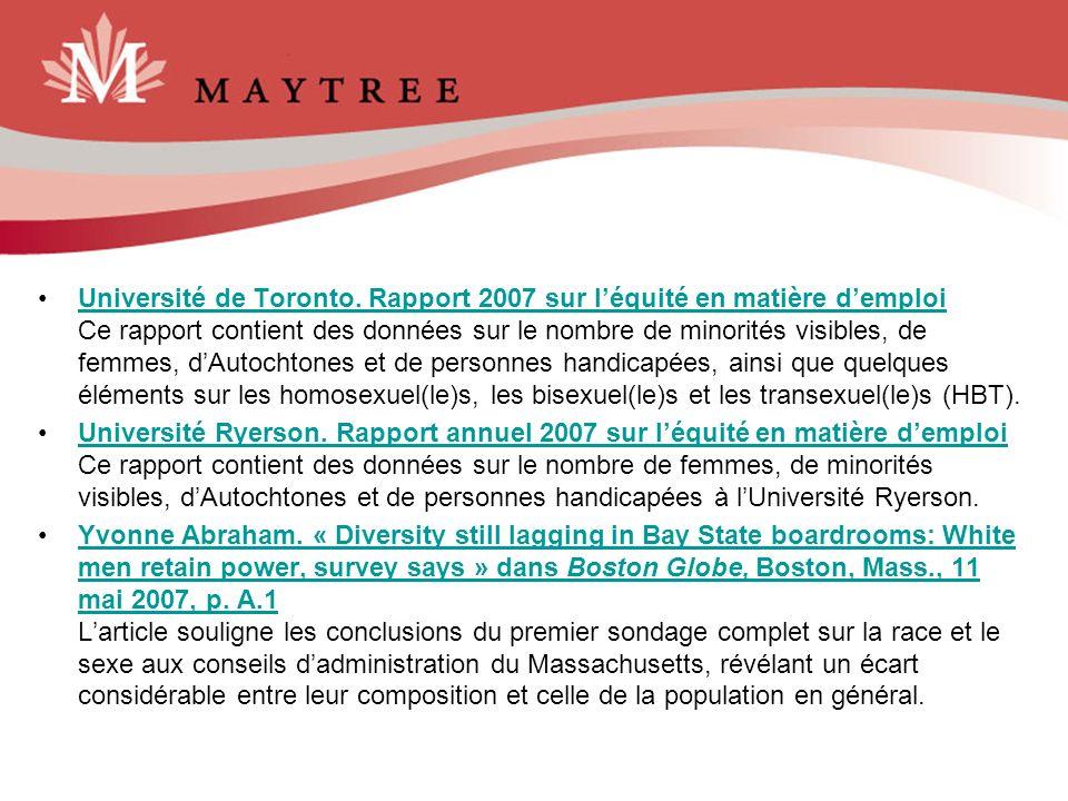 Université de Toronto. Rapport 2007 sur l'équité en matière d'emploi Ce rapport contient des données sur le nombre de minorités visibles, de femmes, d'Autochtones et de personnes handicapées, ainsi que quelques éléments sur les homosexuel(le)s, les bisexuel(le)s et les transexuel(le)s (HBT).