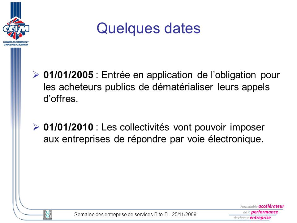 Quelques dates 01/01/2005 : Entrée en application de l'obligation pour les acheteurs publics de dématérialiser leurs appels d'offres.