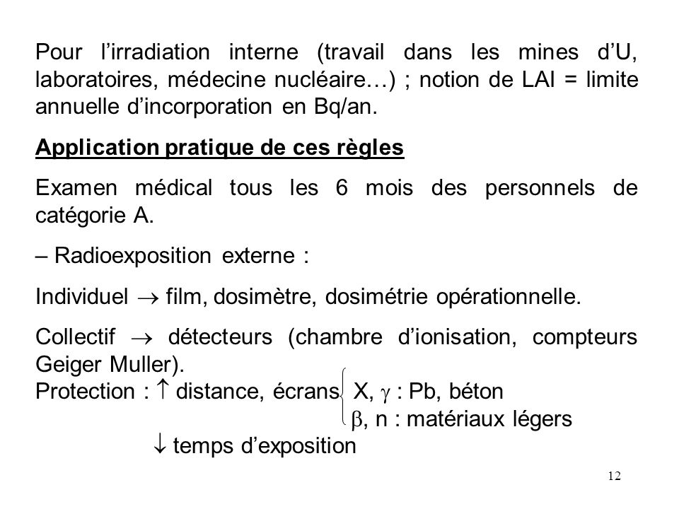 Pour l'irradiation interne (travail dans les mines d'U, laboratoires, médecine nucléaire…) ; notion de LAI = limite annuelle d'incorporation en Bq/an.