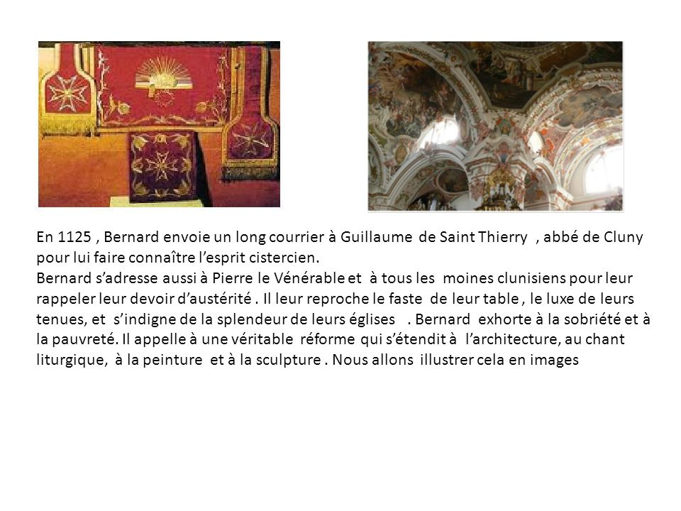 En 1125 , Bernard envoie un long courrier à Guillaume de Saint Thierry , abbé de Cluny pour lui faire connaître l'esprit cistercien.
