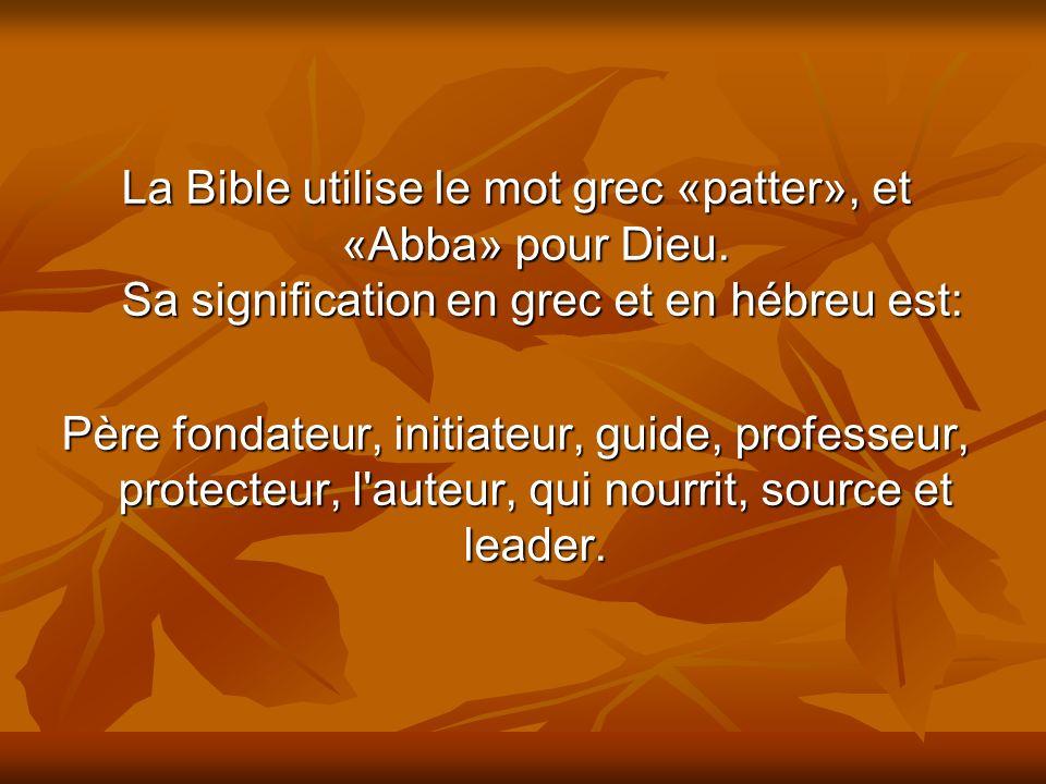 La Bible utilise le mot grec «patter», et «Abba» pour Dieu