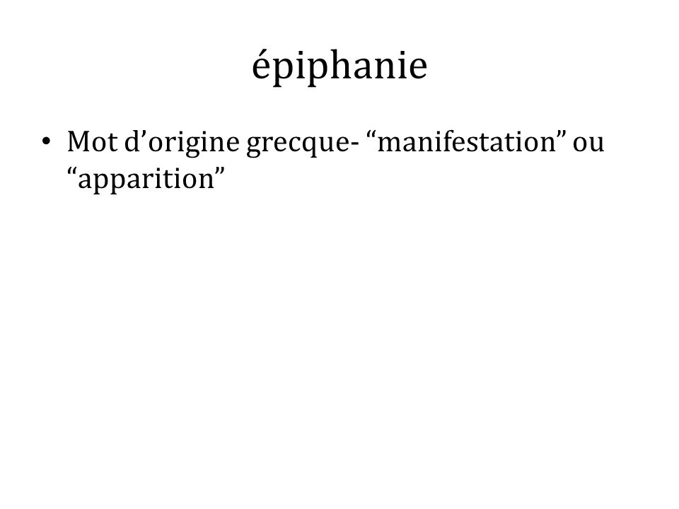 épiphanie Mot d'origine grecque- manifestation ou apparition