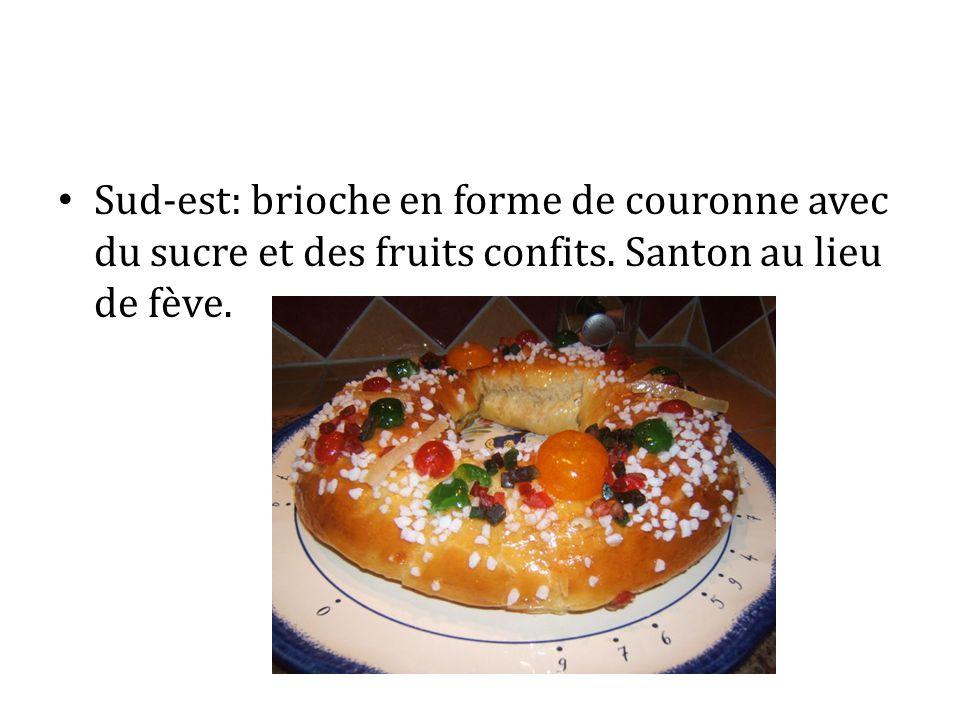 Sud-est: brioche en forme de couronne avec du sucre et des fruits confits. Santon au lieu de fève.