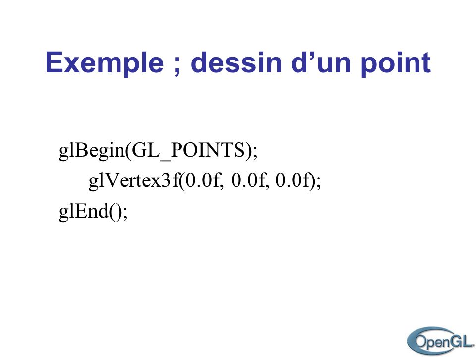glBegin(GL_POINTS); glVertex3f(0.0f, 0.0f, 0.0f); glEnd();