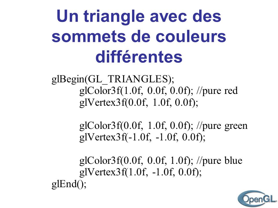 glBegin(GL_TRIANGLES);. glColor3f(1. 0f, 0. 0f, 0. 0f); //pure red