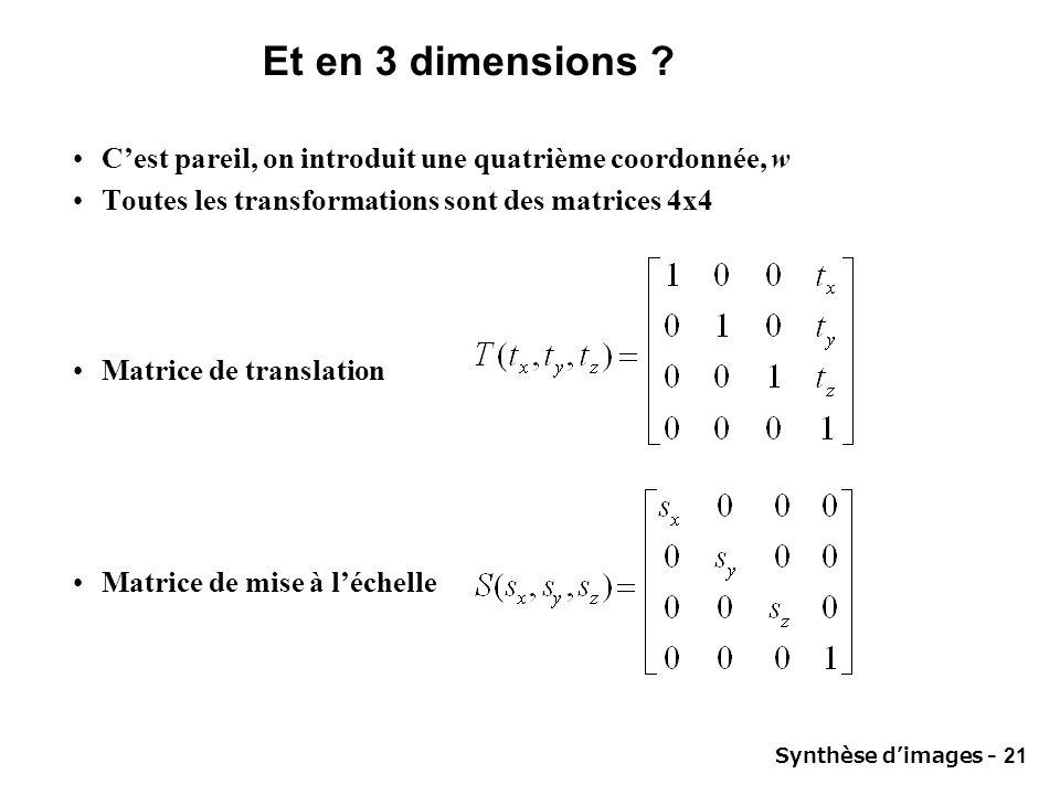 Et en 3 dimensions C'est pareil, on introduit une quatrième coordonnée, w. Toutes les transformations sont des matrices 4x4.