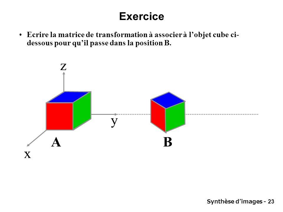 Exercice Ecrire la matrice de transformation à associer à l'objet cube ci-dessous pour qu'il passe dans la position B.