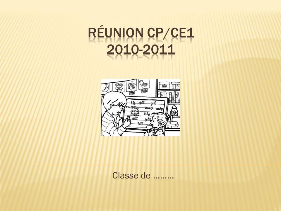 Réunion cp/ce1 2010-2011 Classe de ………