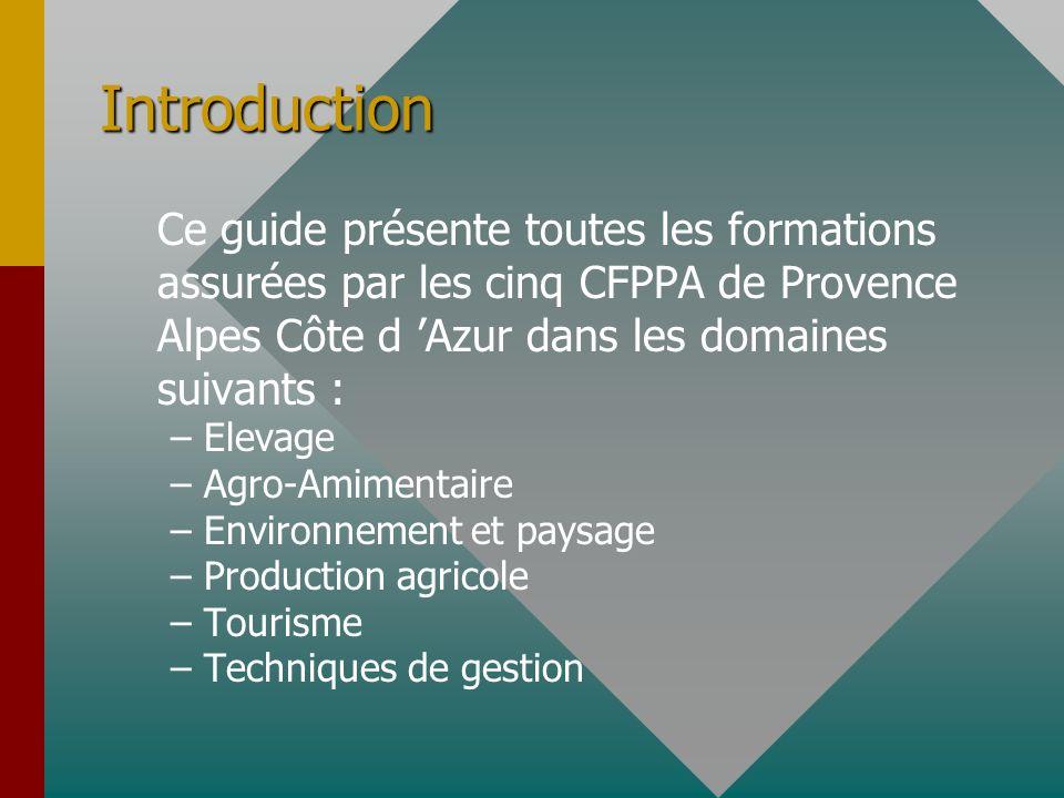 Introduction Ce guide présente toutes les formations assurées par les cinq CFPPA de Provence Alpes Côte d 'Azur dans les domaines suivants :