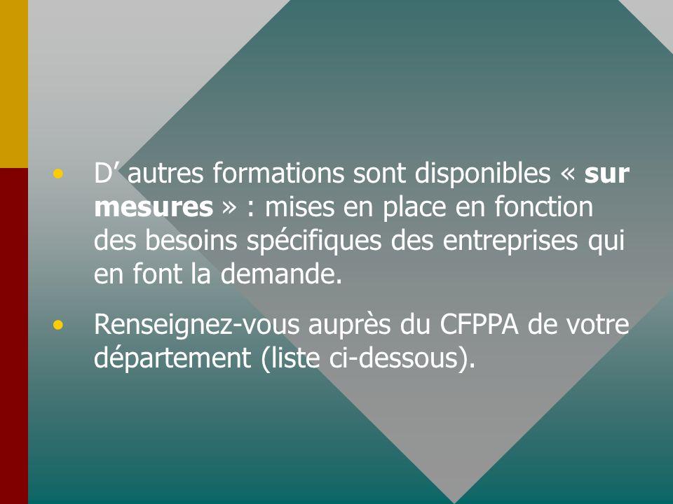 D' autres formations sont disponibles « sur mesures » : mises en place en fonction des besoins spécifiques des entreprises qui en font la demande.