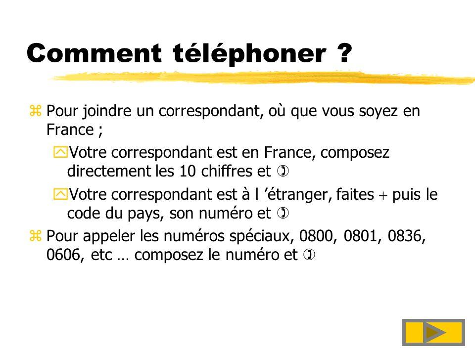 Comment téléphoner Pour joindre un correspondant, où que vous soyez en France ;