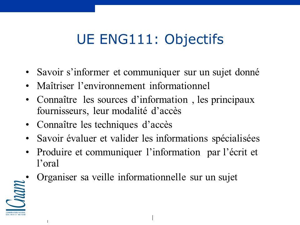 UE ENG111: Objectifs Savoir s'informer et communiquer sur un sujet donné. Maîtriser l'environnement informationnel.