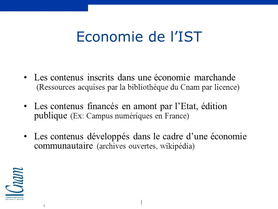 Economie de l'IST Les contenus inscrits dans une économie marchande (Ressources acquises par la bibliothèque du Cnam par licence)