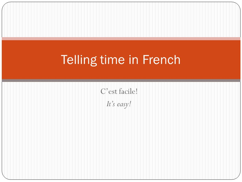 Telling time in French C'est facile! It's easy!