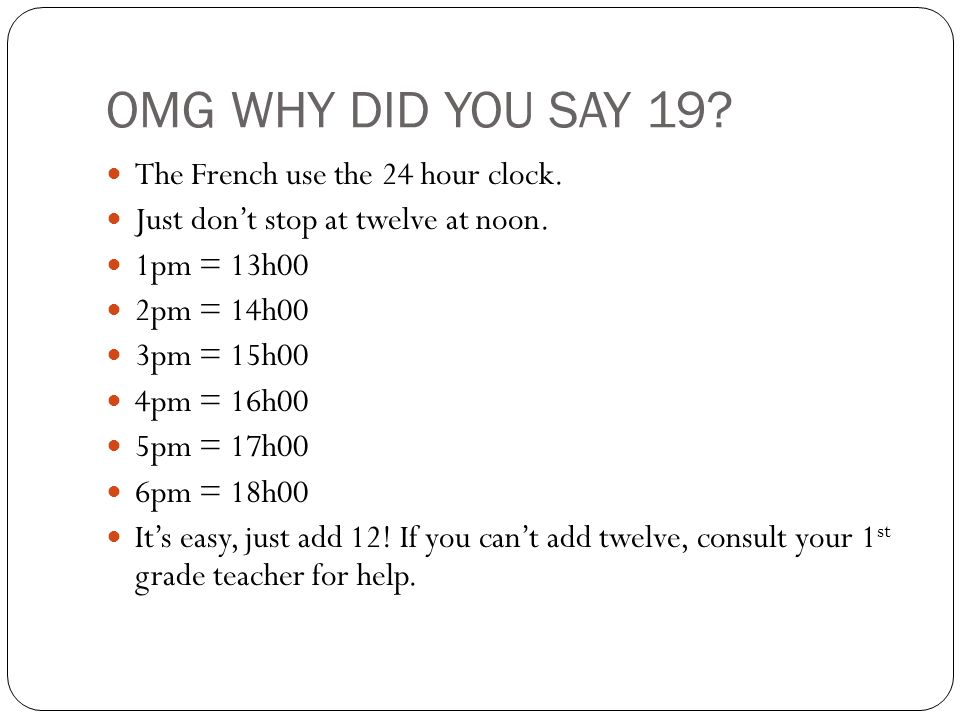OMG WHY DID YOU SAY 19 The French use the 24 hour clock.