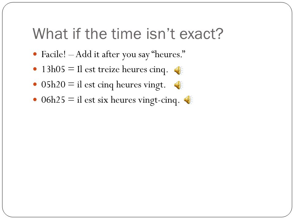 What if the time isn't exact