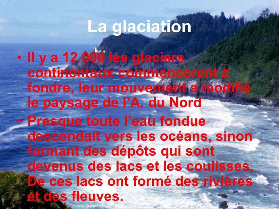 La glaciation Il y a 12 000 les glaciers continentaux commencèrent à fondre, leur mouvement a modifié le paysage de l'A. du Nord.