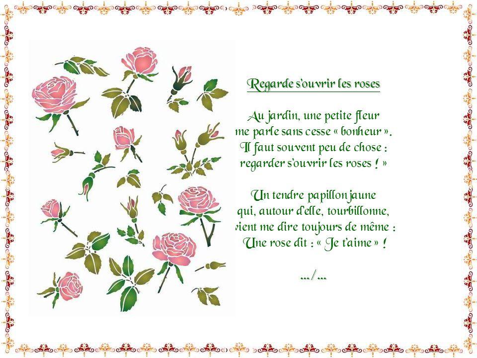Regarde s'ouvrir les roses Au jardin, une petite fleur