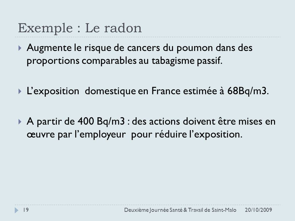 Exemple : Le radonAugmente le risque de cancers du poumon dans des proportions comparables au tabagisme passif.