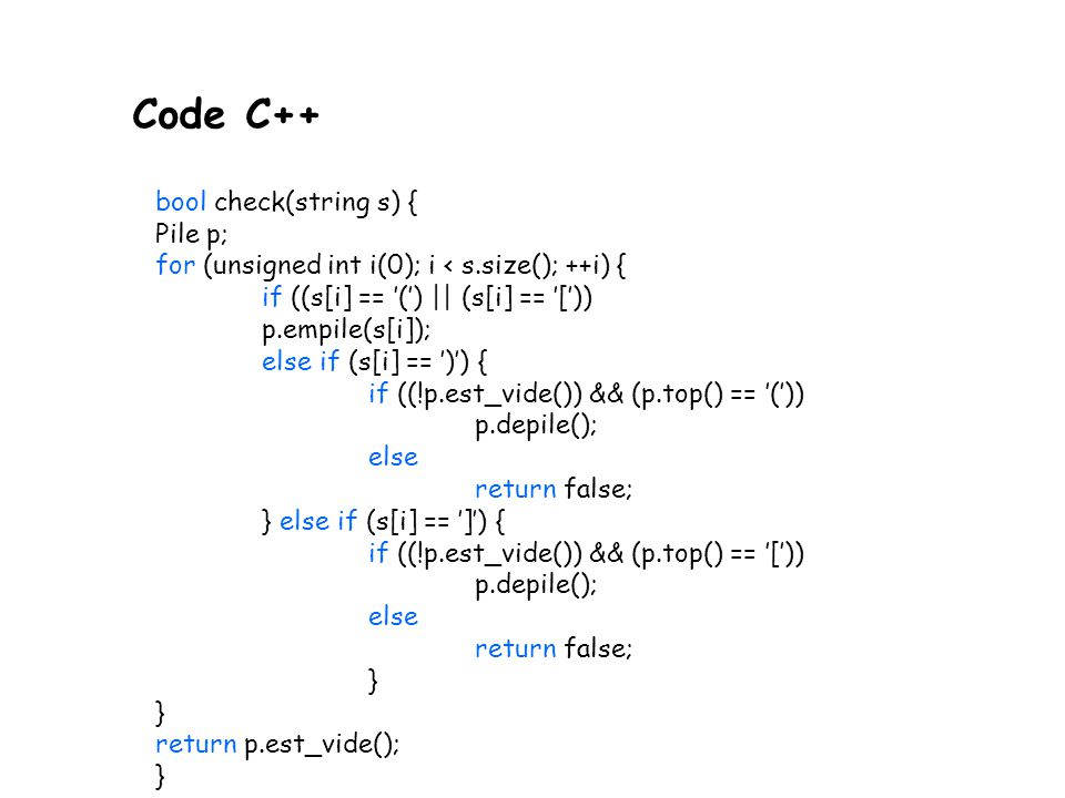 Code C++ bool check(string s) { Pile p;