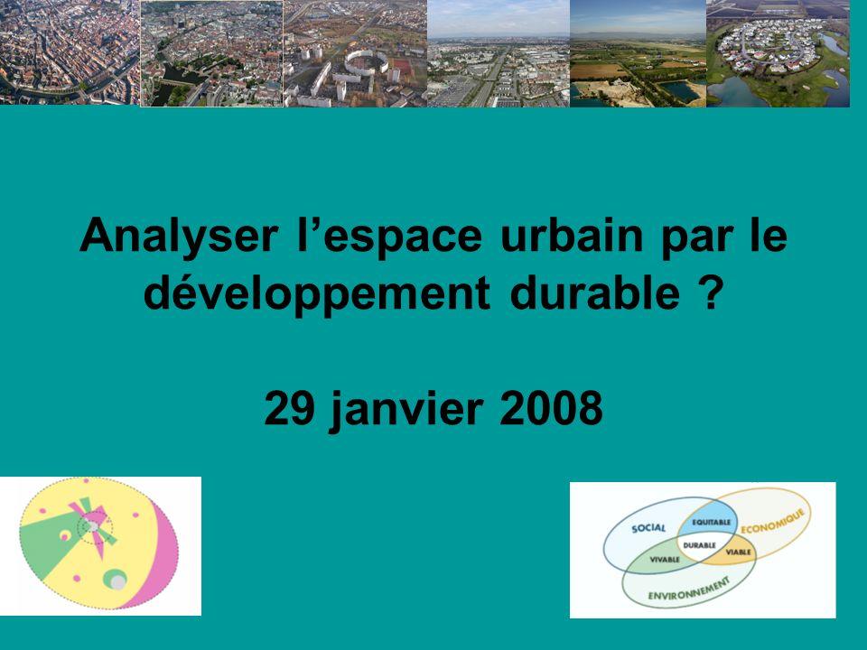 Analyser l'espace urbain par le développement durable 29 janvier 2008